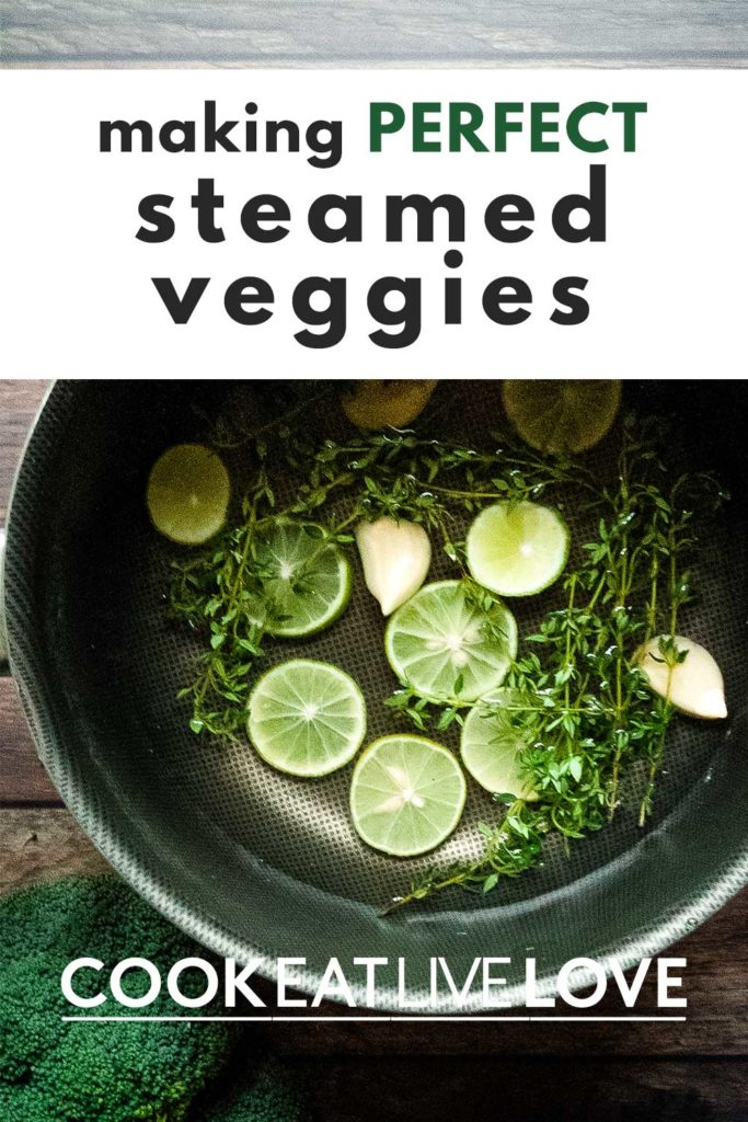 Pin for pinterest with photo of pot with thyme, limes and garlic in steaming liquid to make perfect steamed veggies.
