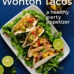 Pin for pinterest with image of finished plate of wonton tacos.